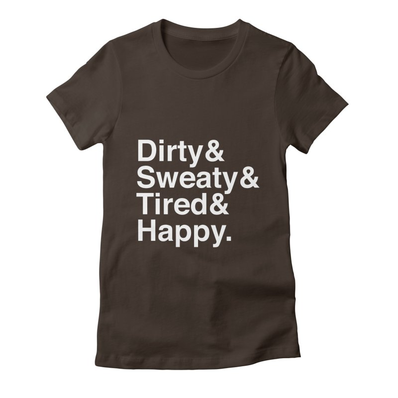Dirty and Sweaty and Tired and Happy Women's Fitted T-Shirt by Semi-Rad's Artist Shop