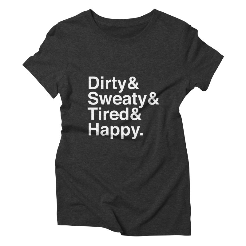 Dirty and Sweaty and Tired and Happy Women's Triblend T-Shirt by Semi-Rad's Artist Shop
