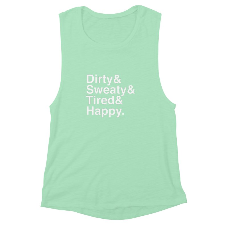Dirty and Sweaty and Tired and Happy Women's Muscle Tank by Semi-Rad's Artist Shop