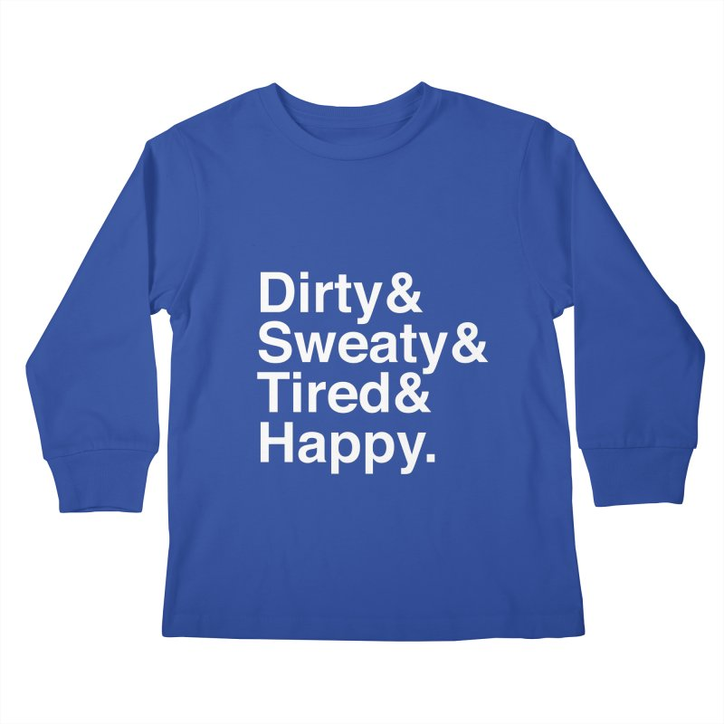 Dirty and Sweaty and Tired and Happy Kids Longsleeve T-Shirt by Semi-Rad's Artist Shop