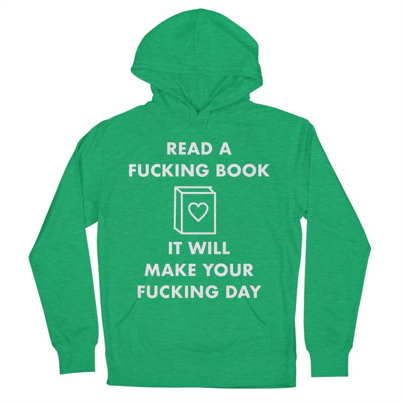 Read A Fucking Book It Will Make Your Fucking Day Women's French Terry Pullover Hoody by Semi-Rad's Artist Shop