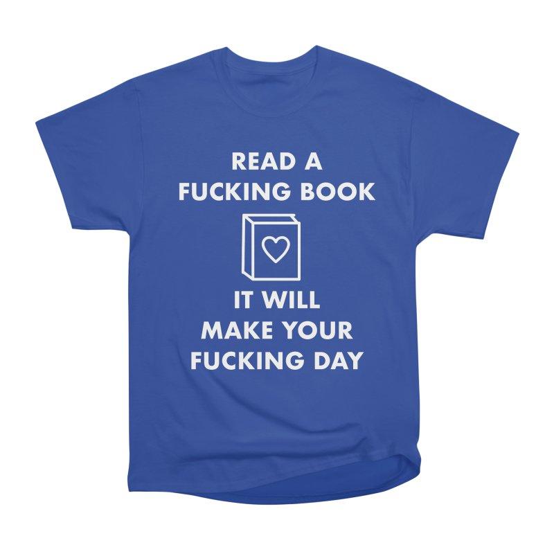 Read A Fucking Book It Will Make Your Fucking Day Women's Heavyweight Unisex T-Shirt by Semi-Rad's Artist Shop