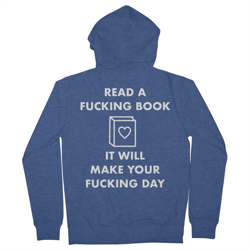 Read A Fucking Book It Will Make Your Fucking Day Women's French Terry Zip-Up Hoody by Semi-Rad's Artist Shop