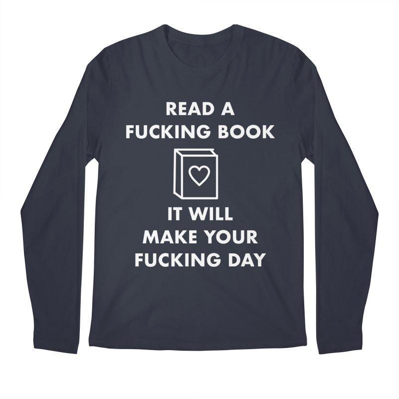 Read A Fucking Book It Will Make Your Fucking Day Men's Regular Longsleeve T-Shirt by Semi-Rad's Artist Shop
