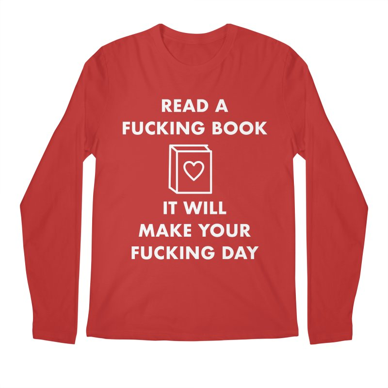 Read A Fucking Book It Will Make Your Fucking Day Men's Longsleeve T-Shirt by Semi-Rad's Artist Shop