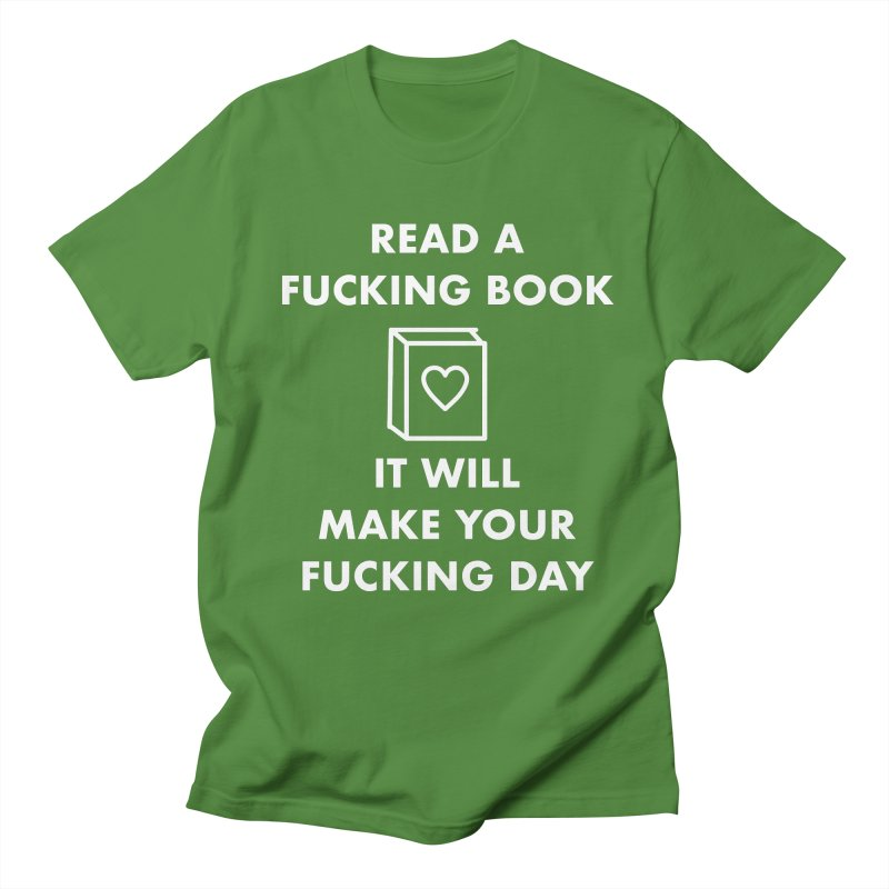 Read A Fucking Book It Will Make Your Fucking Day Men's Regular T-Shirt by Semi-Rad's Artist Shop