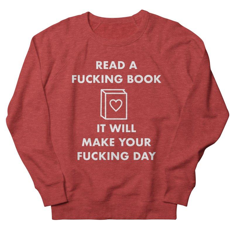 Read A Fucking Book It Will Make Your Fucking Day Men's Sweatshirt by Semi-Rad's Artist Shop