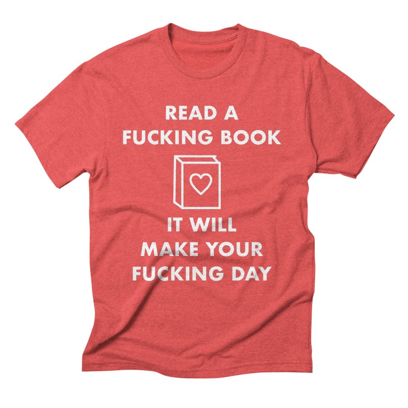 Read A Fucking Book It Will Make Your Fucking Day Men's Triblend T-Shirt by Semi-Rad's Artist Shop