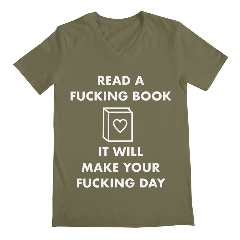 Read A Fucking Book It Will Make Your Fucking Day Men's Regular V-Neck by Semi-Rad's Artist Shop