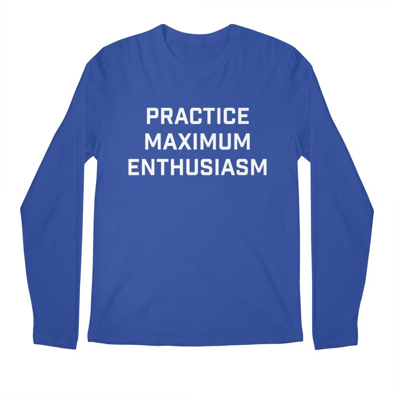 practice maximum enthusiasm Men's Longsleeve T-Shirt by Semi-Rad's Artist Shop