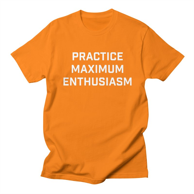 practice maximum enthusiasm Women's Regular Unisex T-Shirt by Semi-Rad's Artist Shop