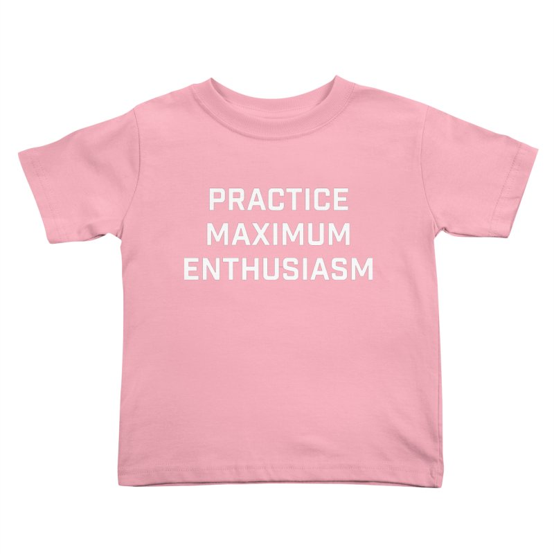 practice maximum enthusiasm Kids Toddler T-Shirt by Semi-Rad's Artist Shop