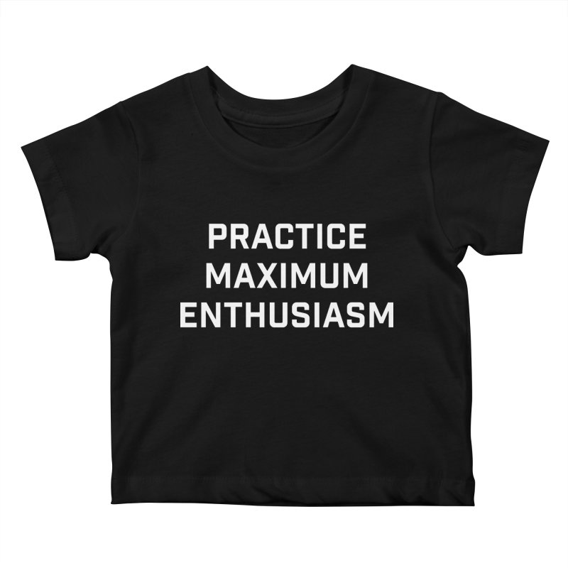 practice maximum enthusiasm Kids Baby T-Shirt by Semi-Rad's Artist Shop