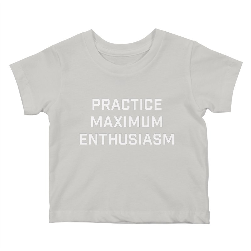 practice maximum enthusiasm Kids Baby T-Shirt by Semi-Rad's Artist Shop