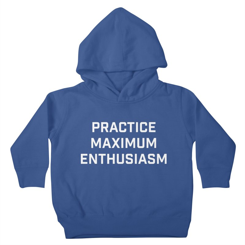 practice maximum enthusiasm Kids Toddler Pullover Hoody by Semi-Rad's Artist Shop