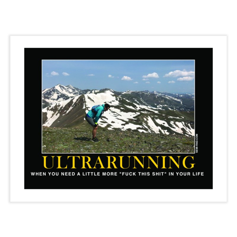 Ultrarunning Poster: F*#% This Shit Home Fine Art Print by Semi-Rad's Artist Shop