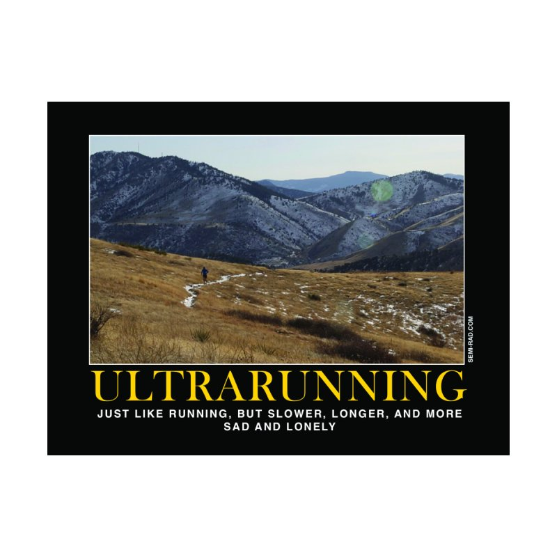 Ultrarunning Poster: Just Like Running But More Sad And Lonely by Semi-Rad's Artist Shop