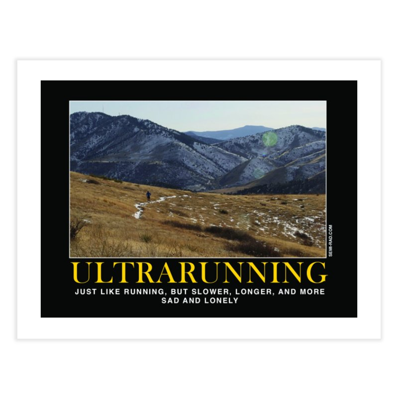 Ultrarunning Poster: Just Like Running But More Sad And Lonely Home Fine Art Print by Semi-Rad's Artist Shop