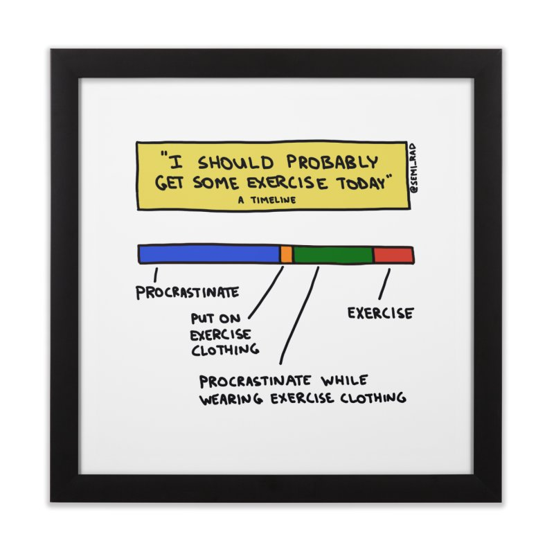 I Should Probably Get Some Exercise Today: A Timeline in Framed Fine Art Print Black by Semi-Rad's Artist Shop