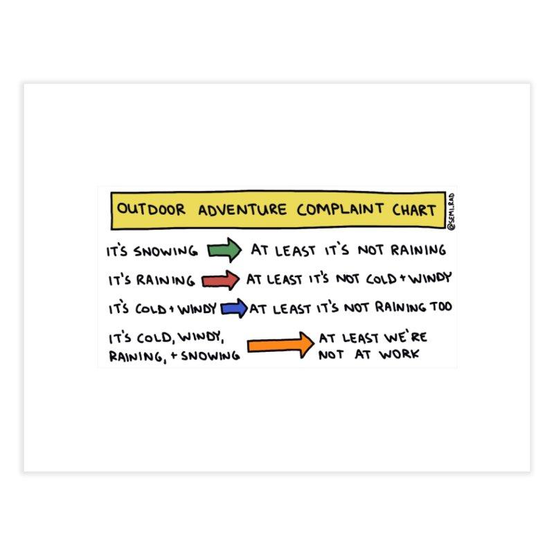 Outdoor Adventure Complaint Chart Home Fine Art Print by Semi-Rad's Artist Shop
