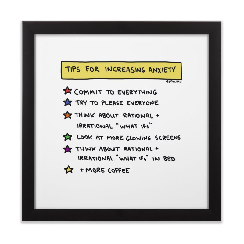 Tips For Increasing Anxiety Home Framed Fine Art Print by Semi-Rad's Artist Shop