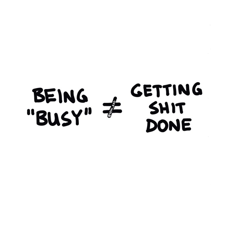 Being Busy Does Not Equal Getting Shit Done by Semi-Rad's Artist Shop