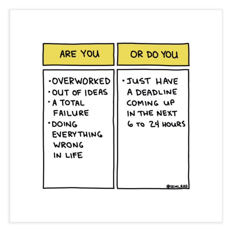Or Do You Just Have A Deadline? Home Fine Art Print by Semi-Rad's Artist Shop