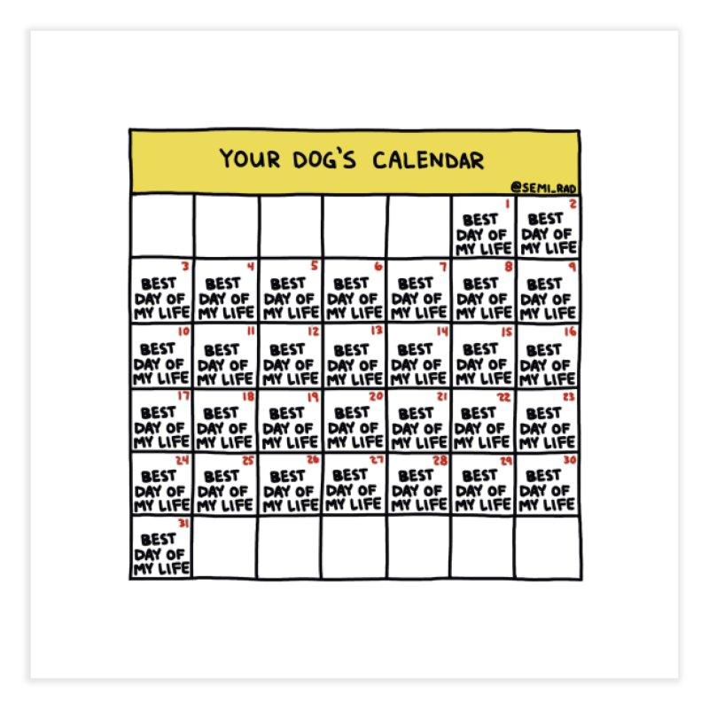 Your Dog's Calendar Home Fine Art Print by Semi-Rad's Artist Shop