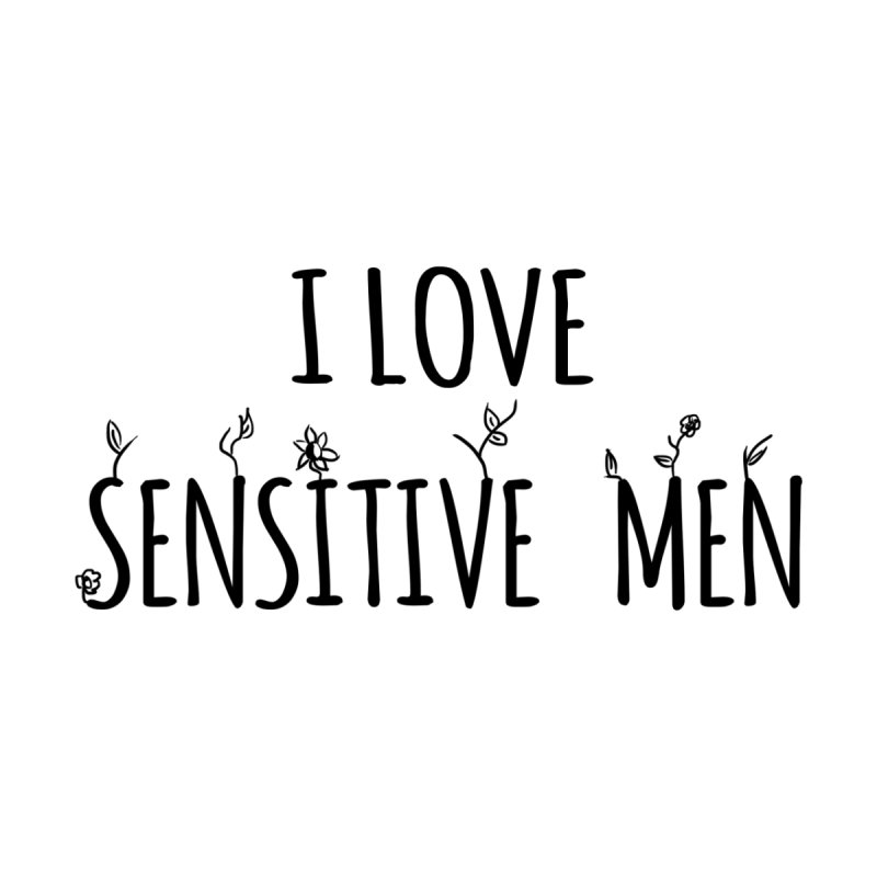 I Love Sensitive Men (Black) Men's T-Shirt by sensitivemen's Artist Shop