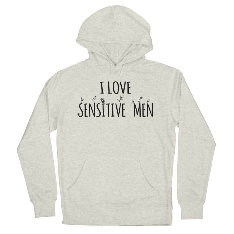 I Love Sensitive Men (Black) Men's Pullover Hoody by sensitivemen's Artist Shop