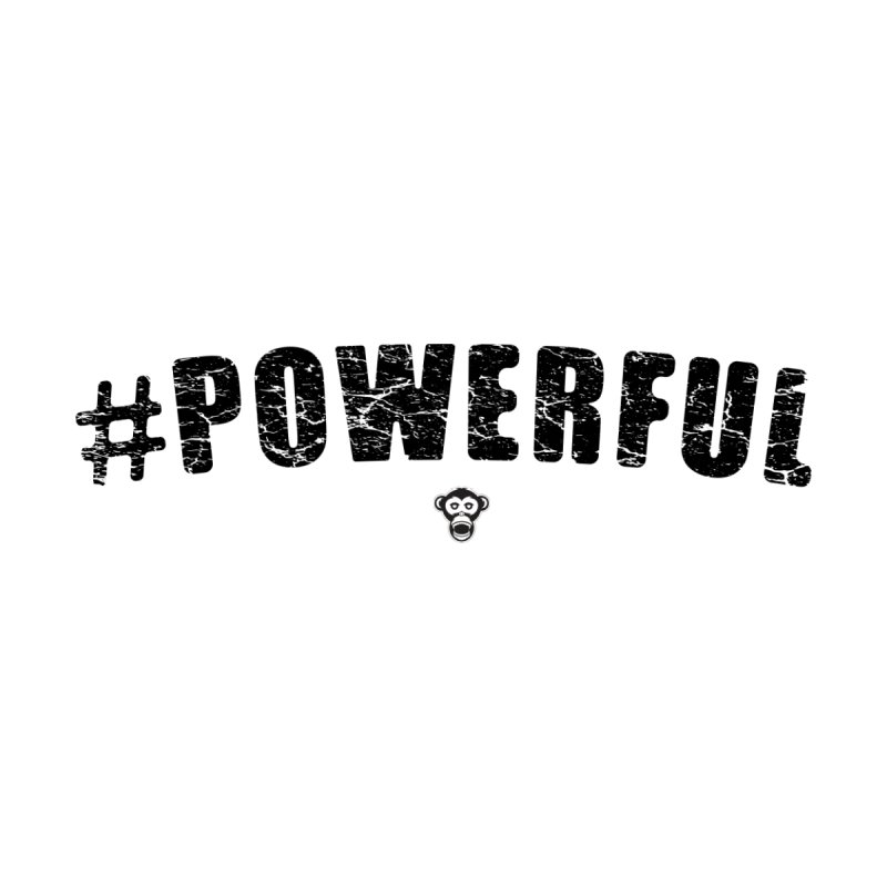 #POWERFUL TEE by Sensitive Savage's Artist Shop