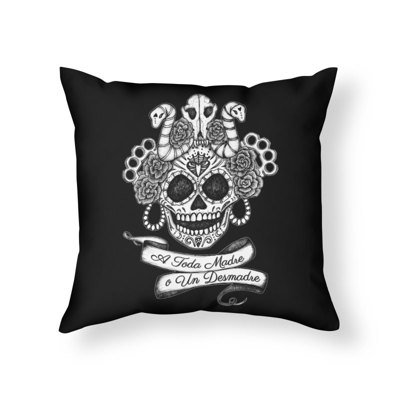 A Toda Madre Home Throw Pillow by serpenthes's Artist Shop