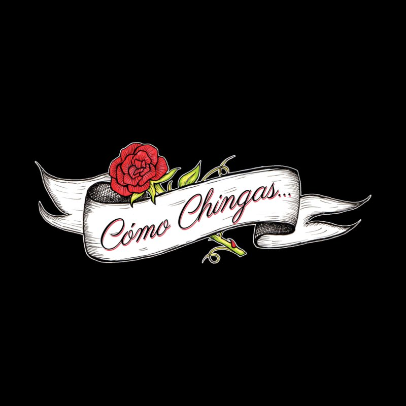 Cómo Chingas... None  by serpenthes's Artist Shop