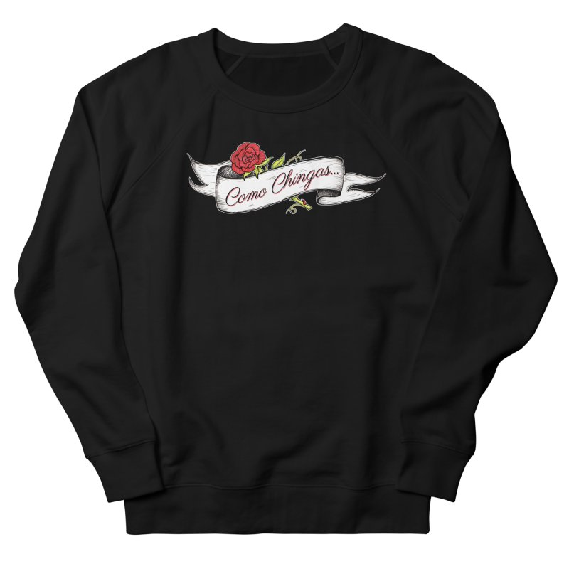 Como Chingas... Men's Sweatshirt by serpenthes's Artist Shop