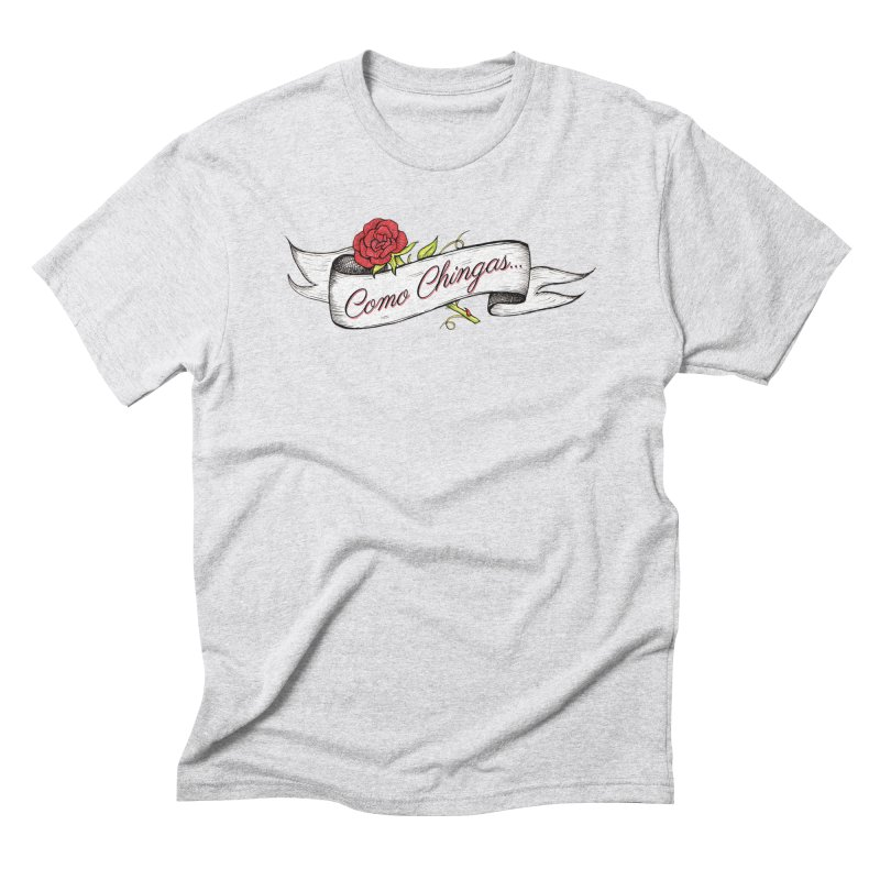 Como Chingas... Men's Triblend T-shirt by serpenthes's Artist Shop