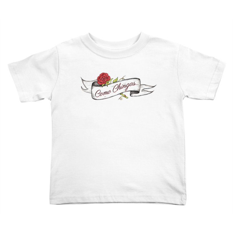 Como Chingas... Kids Toddler T-Shirt by serpenthes's Artist Shop