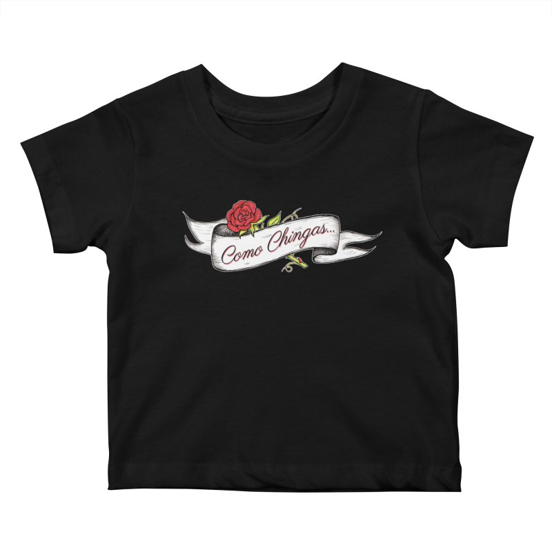 Como Chingas... Kids Baby T-Shirt by serpenthes's Artist Shop