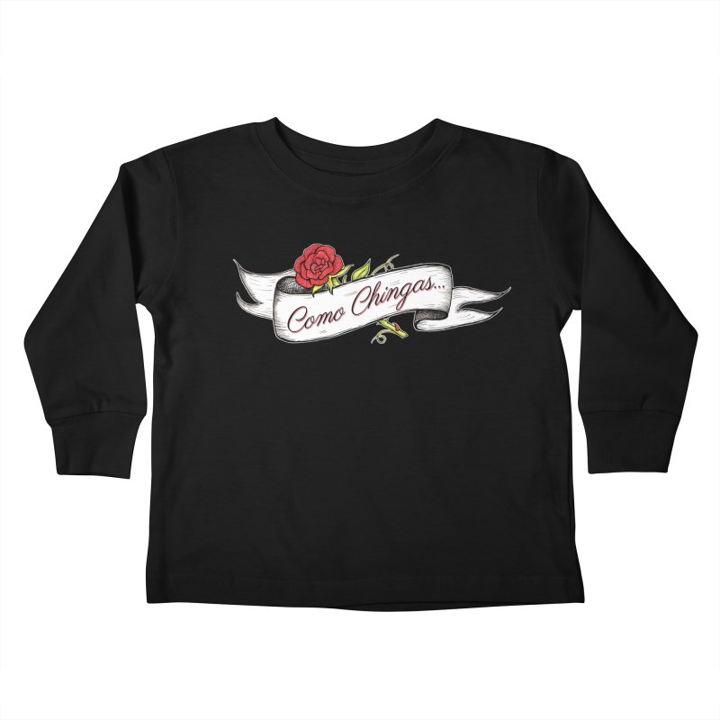 Como Chingas... Kids Toddler Longsleeve T-Shirt by serpenthes's Artist Shop