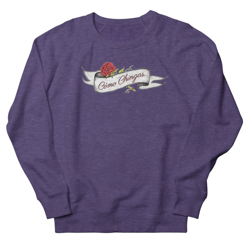 Cómo Chingas... Men's French Terry Sweatshirt by serpenthes's Artist Shop