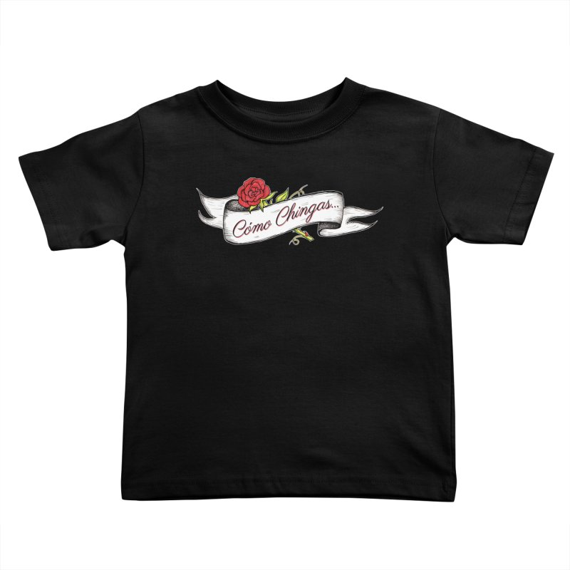 Cómo Chingas... Kids Toddler T-Shirt by serpenthes's Artist Shop