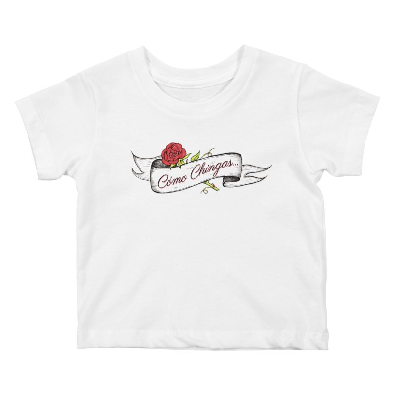 Cómo Chingas... Kids Baby T-Shirt by serpenthes's Artist Shop