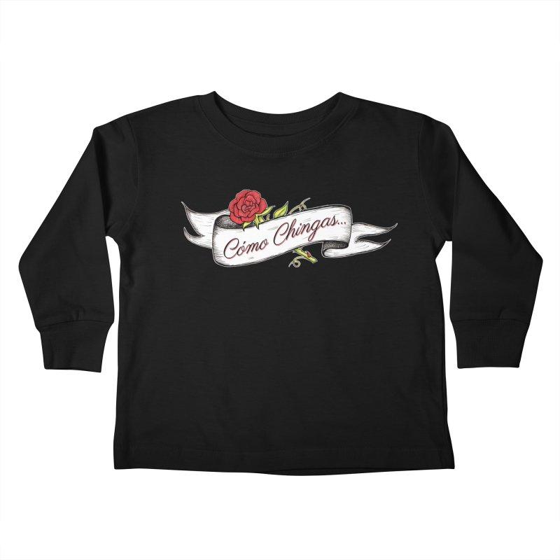 Cómo Chingas... Kids Toddler Longsleeve T-Shirt by serpenthes's Artist Shop