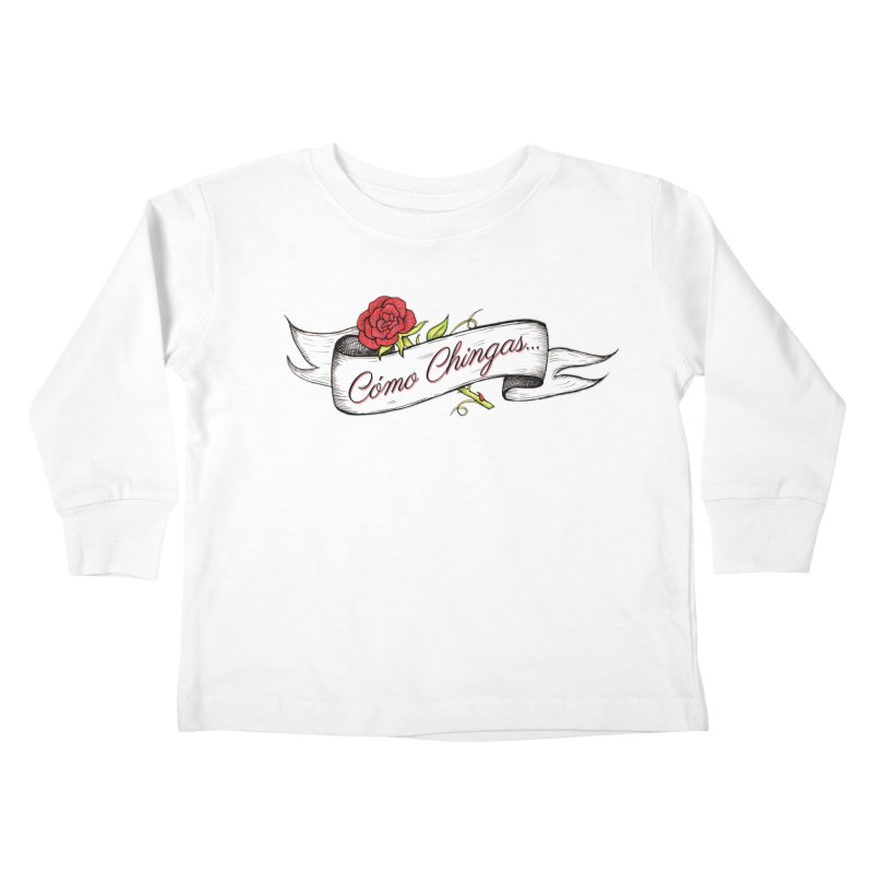 Cómo Chingas... Kids Toddler Longsleeve T-Shirt by serpenthes's Artist Shop