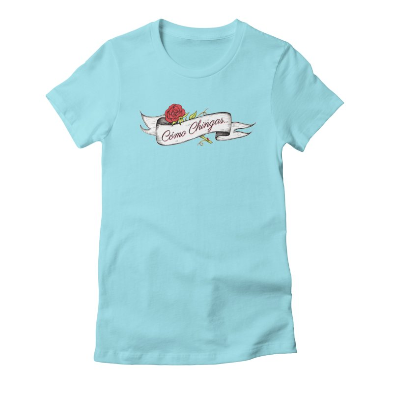 Cómo Chingas... Women's Fitted T-Shirt by serpenthes's Artist Shop