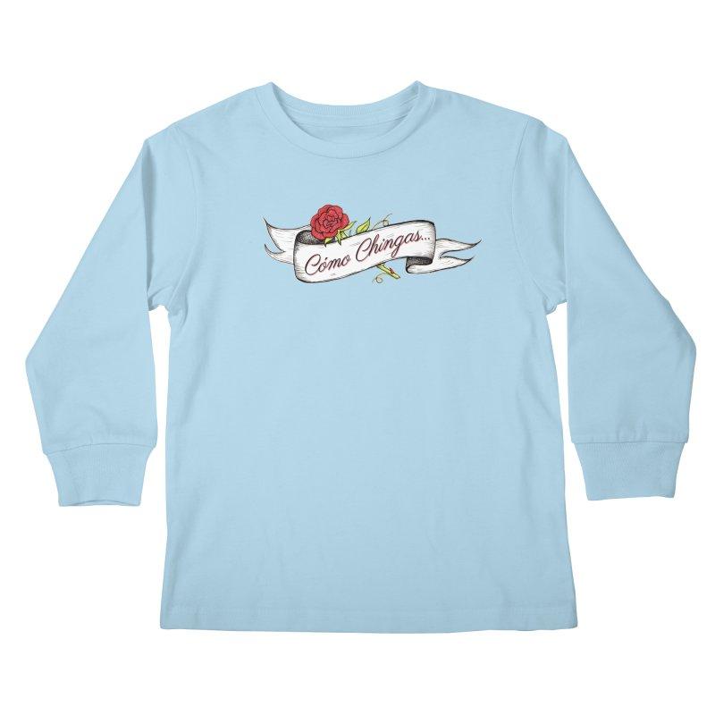 Cómo Chingas... Kids Longsleeve T-Shirt by serpenthes's Artist Shop