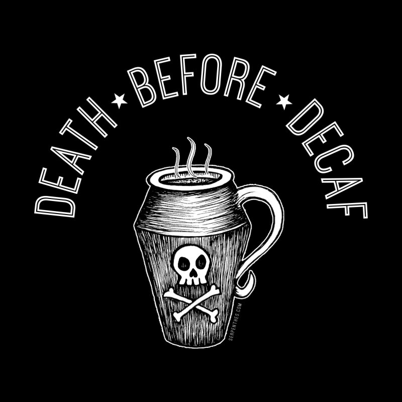 DEATH before Decaf None  by serpenthes's Artist Shop