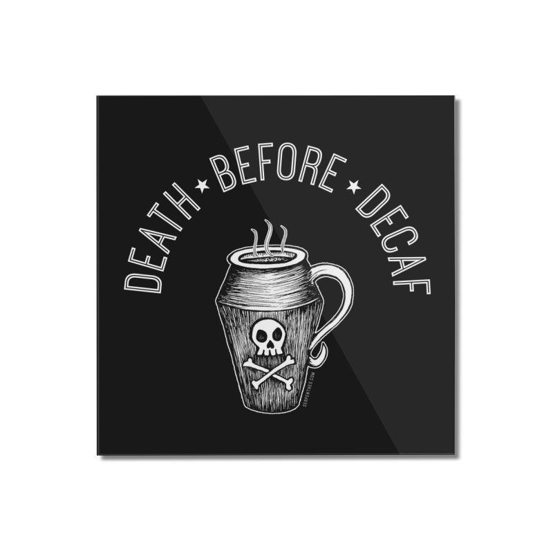 DEATH before Decaf Home Mounted Acrylic Print by serpenthes's Artist Shop