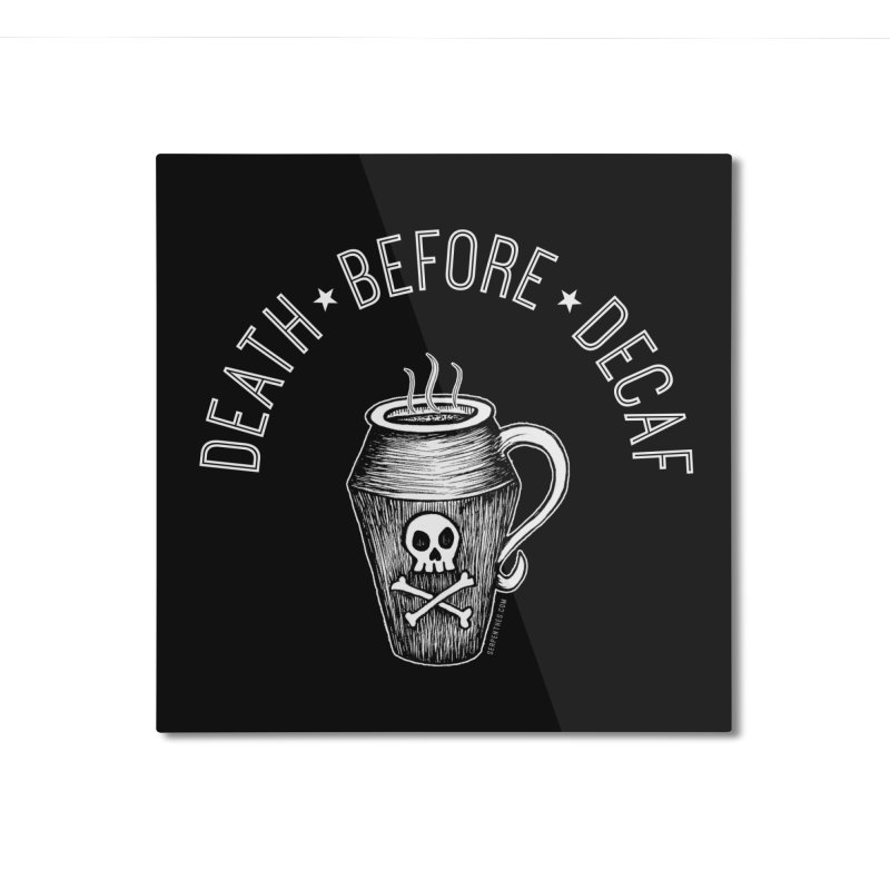 DEATH before Decaf Home Mounted Aluminum Print by serpenthes's Artist Shop