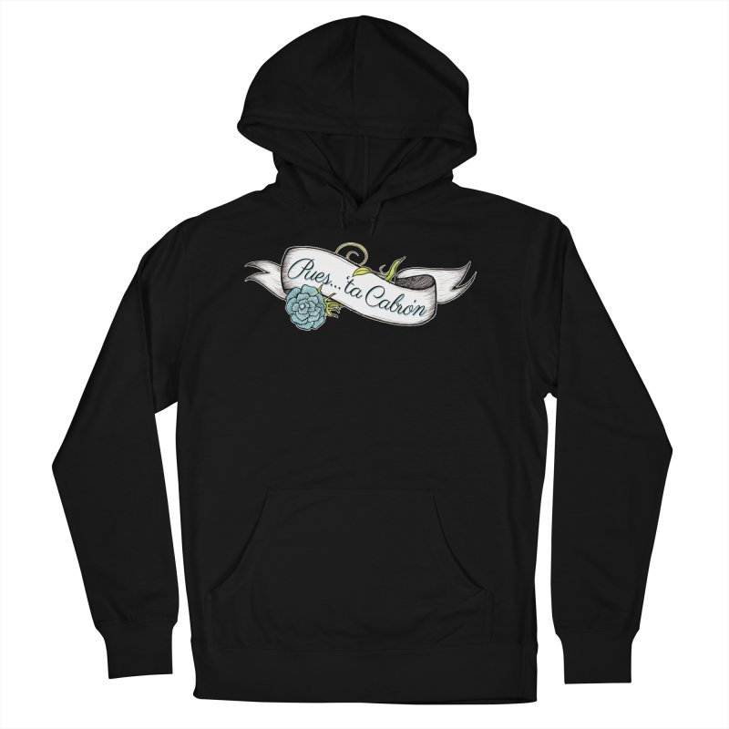 Pues...'ta Cabron Men's Pullover Hoody by serpenthes's Artist Shop