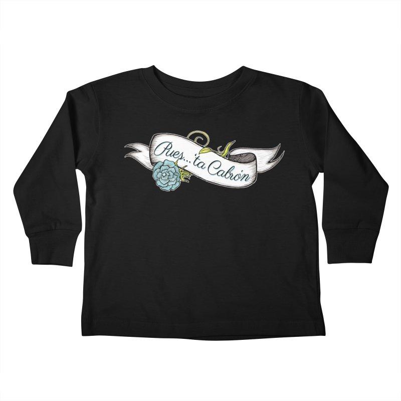 Pues...'ta Cabron Kids Toddler Longsleeve T-Shirt by serpenthes's Artist Shop